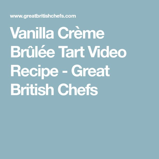 Vanilla Crème Brûlée Tart Video Recipe - Great British Chefs
