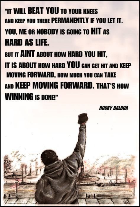 """This is probably the first """"inspirational"""" quote I've repinned. I was suprised as I scrolled down to find it was from """"Rocky"""" (not a movie I've ever wanted to sit through, though I may try it again now). I KNOW that there is always someone in a worse situation than myself, but I've feeling pretty downtrodden lately...these words made me feel a little lighter & maybe stronger, for just minute."""