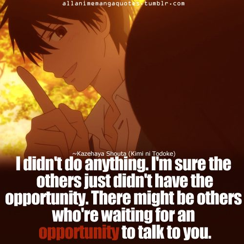 """Kimi ni Todoke <3 """"There might be others who're waiting for an opportunity to talk to you."""""""