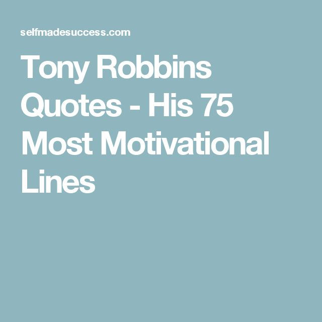 Tony Robbins Quotes - His 75 Most Motivational Lines