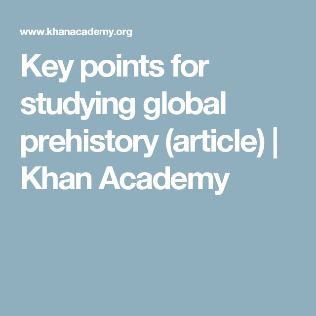 Key points for studying global prehistory (article) | Khan Academy