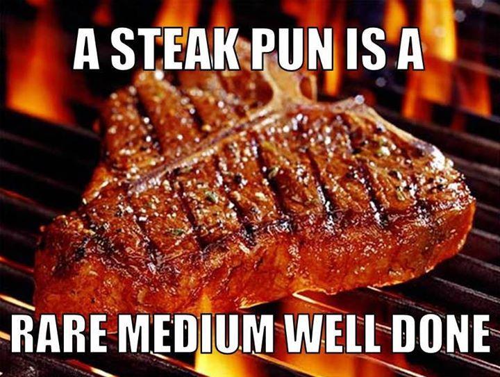 Steak Pun | Memes | Marinated steak, Steak recipes, T bone ...