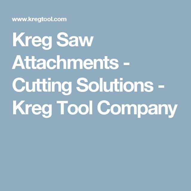 Kreg Saw Attachments - Cutting Solutions - Kreg Tool Company