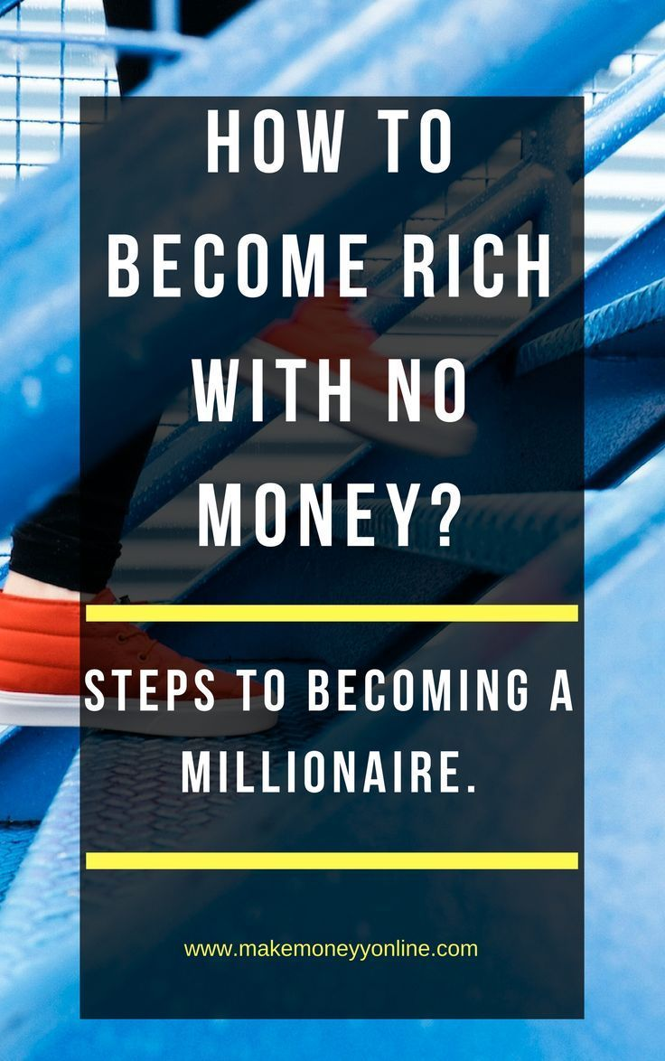 How To Become Rich With No Money Steps To Becoming A Millionaire
