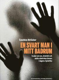 En svart man i mitt badrum : essäer om sex, etnicitet och andra obekväma ämnen i dagens Sydafrika (inbunden)