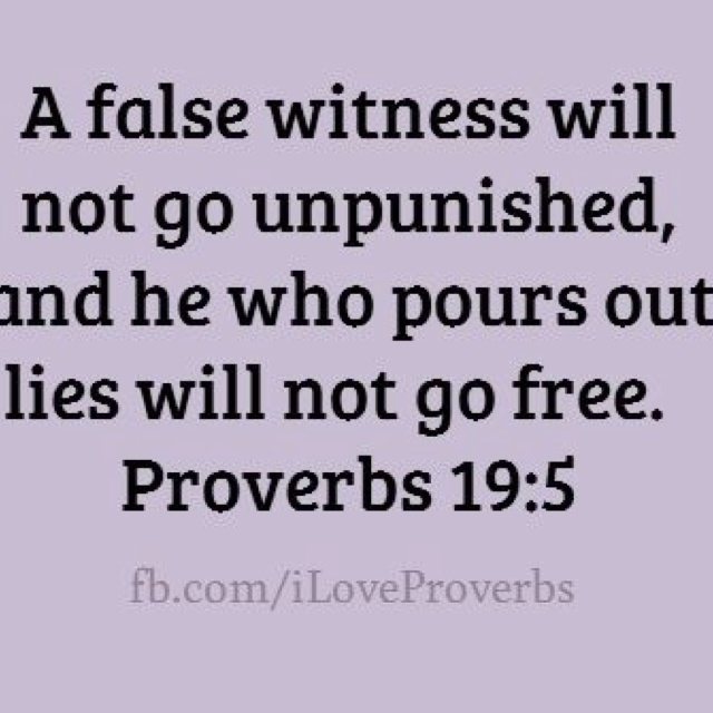 A false witness will not go unpunished, and he who pours out lies will not go free.