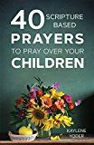 40 Scripture-based Prayers to Pray Over Your Children by Kaylene Yoder (Author) #Kindle US #NewRelease #Parenting #Relationships #eBook #ad