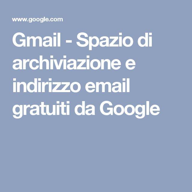 Gmail - Spazio di archiviazione e indirizzo email gratuiti da Google