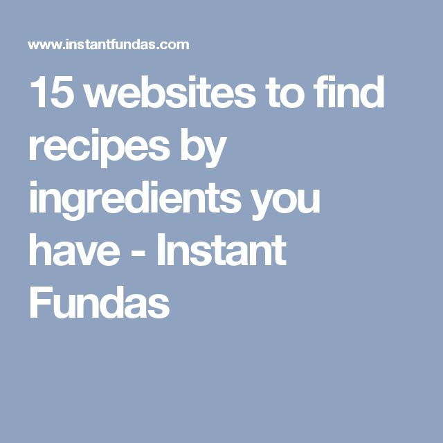 15 websites to find recipes by ingredients you have - Instant Fundas