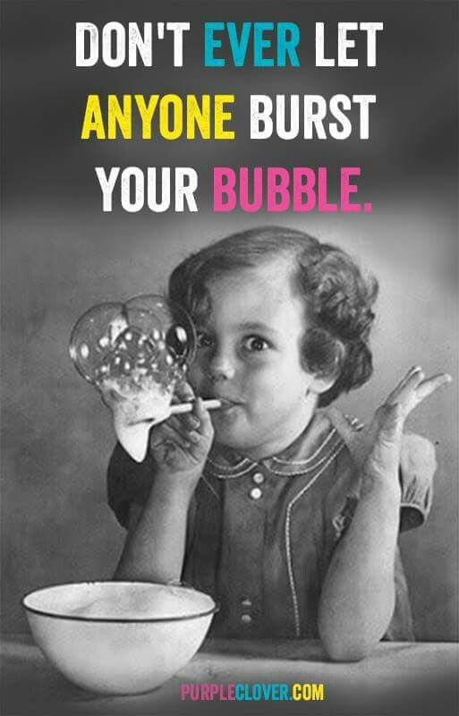 Best 25 Bubble Quotes Ideas On Pinterest Happy Funny