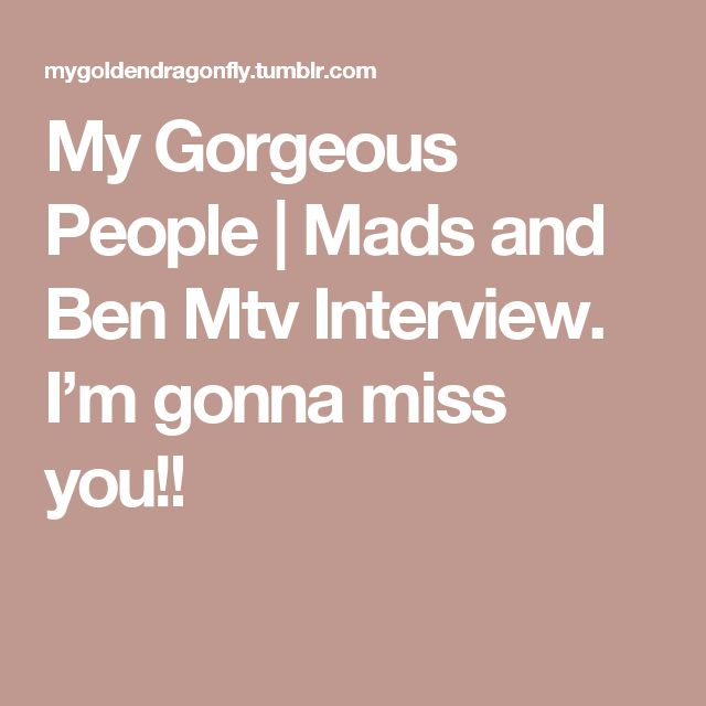 My Gorgeous People | Mads and Ben Mtv Interview. I'm gonna miss you!!