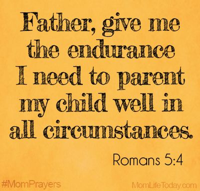 Father, give me the endurance I need to parent my child well in all circumstances. Romans 5:4 #MomPrayers