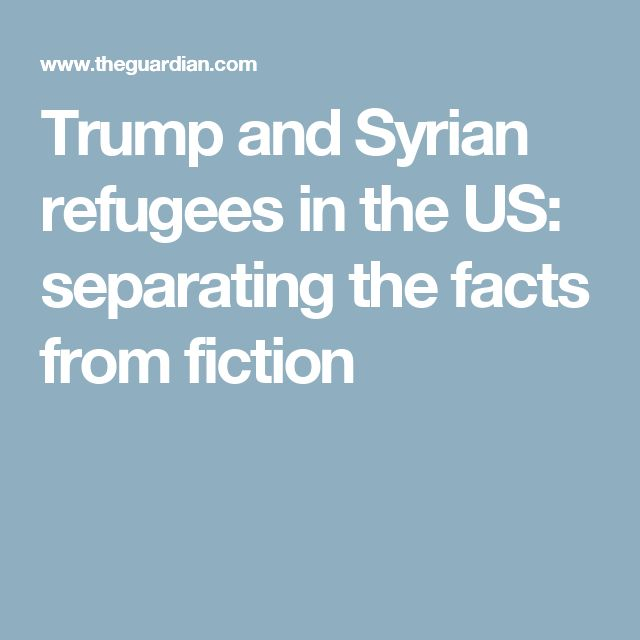 Trump and Syrian refugees in the US: separating the facts from fiction