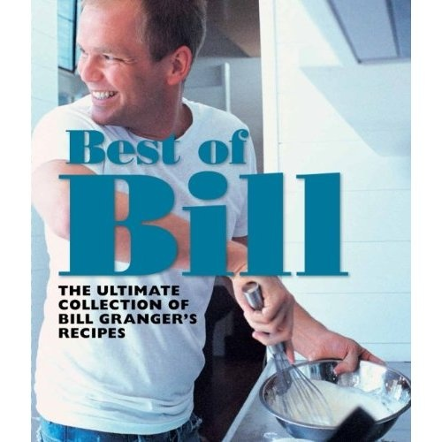 Best of Bill: The Ultimate Collection of Bill Grangers Classic Recipes: Bill Granger