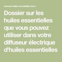 Dossier sur les huiles essentielles que vous pouvez utiliser dans votre diffuseur électrique d'huiles essentielles