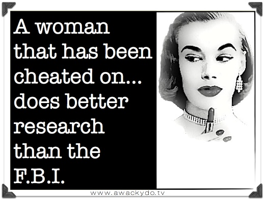 a woman that has been cheated on...does better research than the FBI #humor