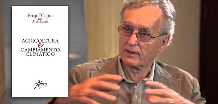 """""""Agricoltura e cambiamento climatico"""" è il nuovo libro edito da Aboca Edizioni. Lo scrittore, Fritjof Capra,  individua nell'agroecologia una valida alternativa ai problemi della nostra epoca."""