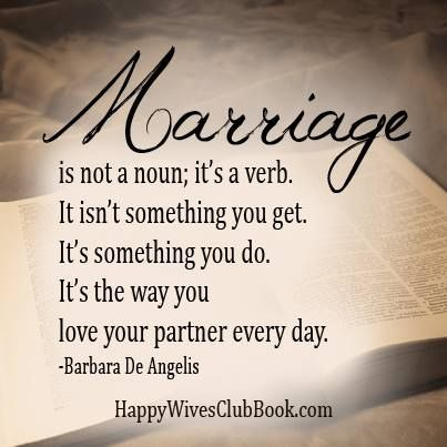 """""""Marriage is not a noun; it's a verb. It isn't something you get. It's something you do. It's the way you love your partner every day."""" -Barbara De Angelis  #love #marriage #quotes"""