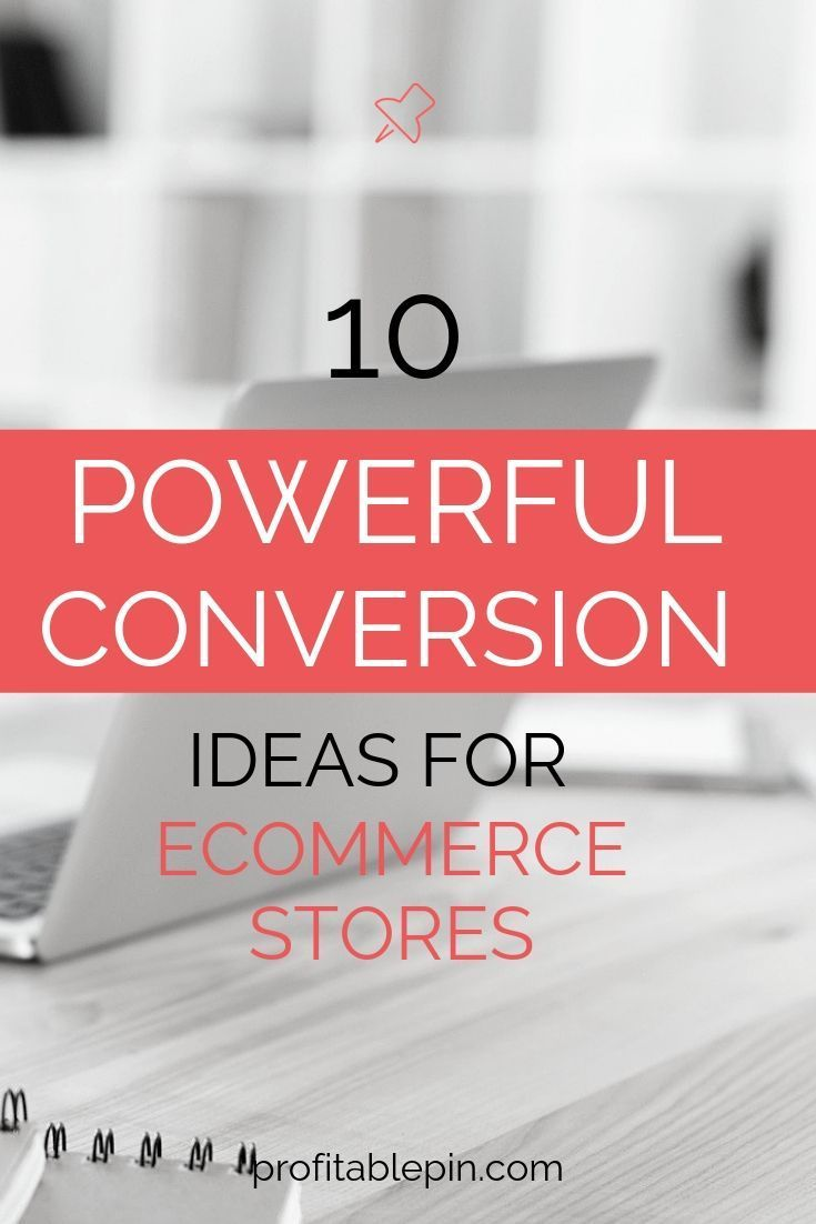 10 Powerful Conversion Ideas For Ecommerce Stores Profitable Pin In 2020 Online Business Marketing Ecommerce Pinterest For Business