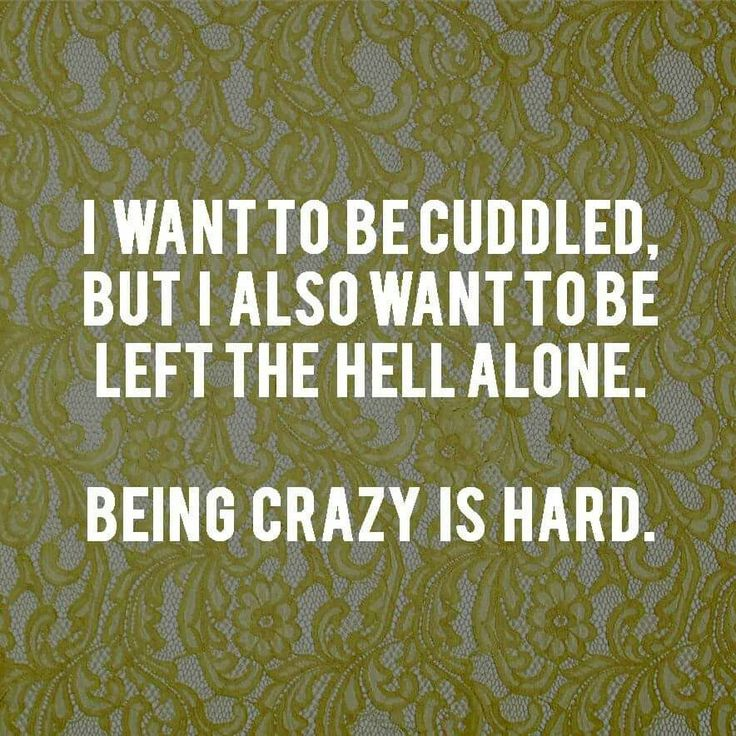 Pin-Up Insight: I want to be cuddled, but I also want to be left the hell alone. Being crazy is hard.