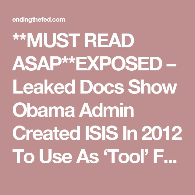 **MUST READ ASAP**EXPOSED – Leaked Docs Show Obama Admin Created ISIS In 2012 To Use As 'Tool' For THIS | EndingFed News Network