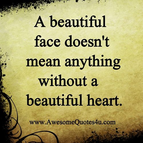 this is so true: no matter how beautiful you are but if your heart is ugly than why waste my time