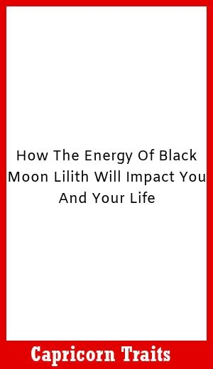 How the Energy of Black Moon Lilith Will Impact You And Your Life