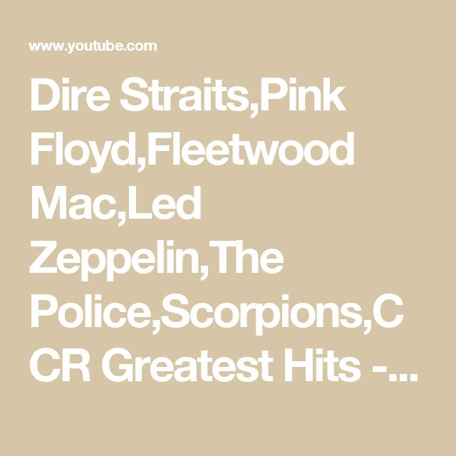 Dire Straits,Pink Floyd,Fleetwood Mac,Led Zeppelin,The Police,Scorpions,CCR Greatest Hits - YouTube