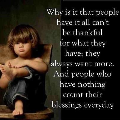 Why is it that people have it all can't be thankful | Greedy People Quotes