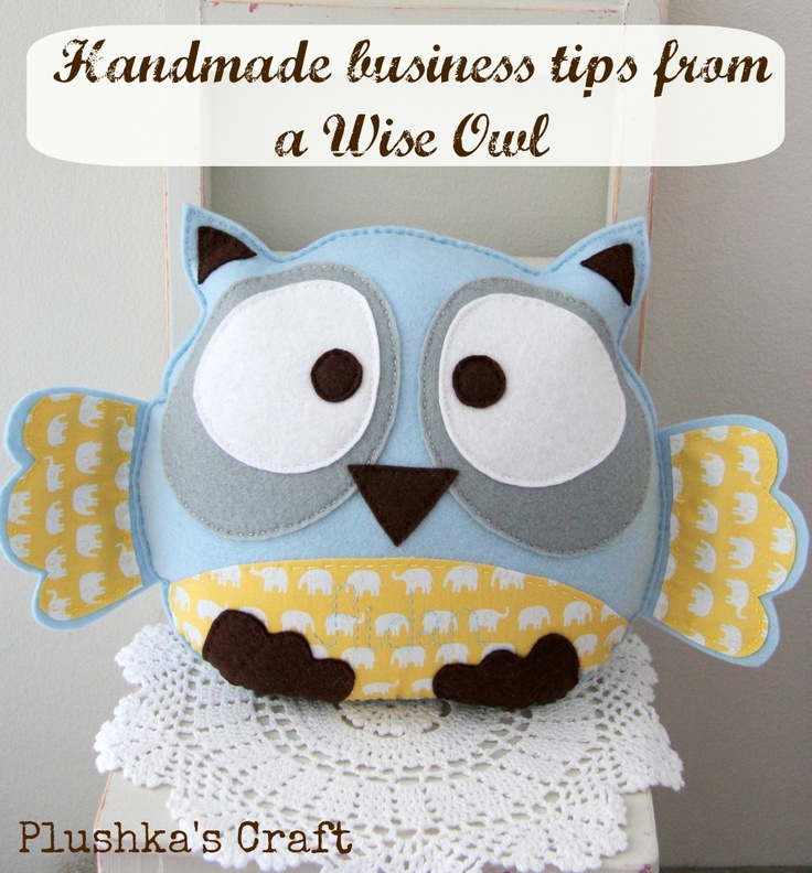Handmade business tips from a wise owl on Plushka's craft blog