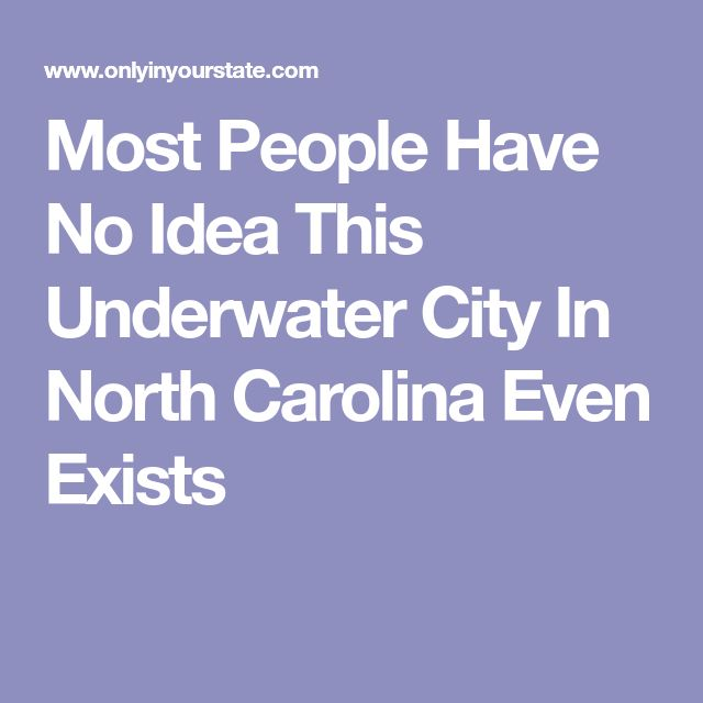 Most People Have No Idea This Underwater City In North Carolina Even Exists