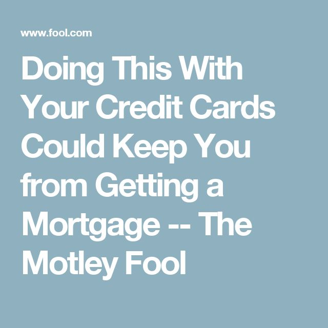 Doing This With Your Credit Cards Could Keep You from Getting a Mortgage -- The Motley Fool