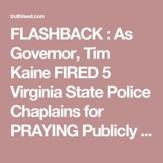 FLASHBACK : As Governor, Tim Kaine FIRED 5 Virginia State Police Chaplains for PRAYING Publicly in Jesus' Name – TruthFeed -- http://truthfeed.com/flashback-as-governor-tim-kaine-fired-5-virginia-state-police-chaplains-for-praying-publicly-in-jesus-name/27594/