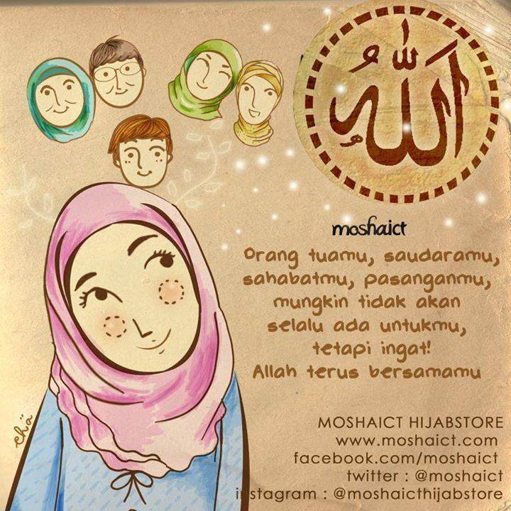 """Orang tuamu, saudaramu, sahabatmu, pasanganmu, mungkin tidak akan selalu ada untukmu. Tetapi ingat, Allah SWT terus bersamamu."" [www.moshaict.com]"
