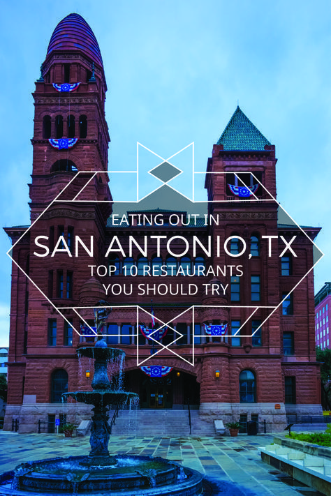 Eating Out In San Antonio, TX: Top 10 Restaurants You Should Try