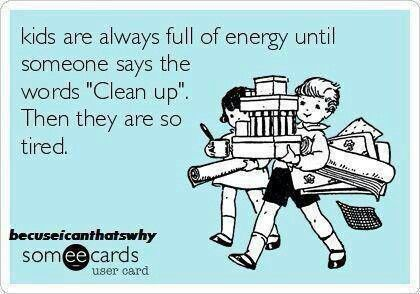 kids and cleaning up ecard #ecard #humor For more quotes and jokes, check out my FB page: https://www.facebook.com/ChanceofSarcasm