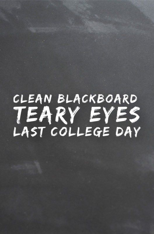College Last Day Quotes That Will Make You Cry College Life Last