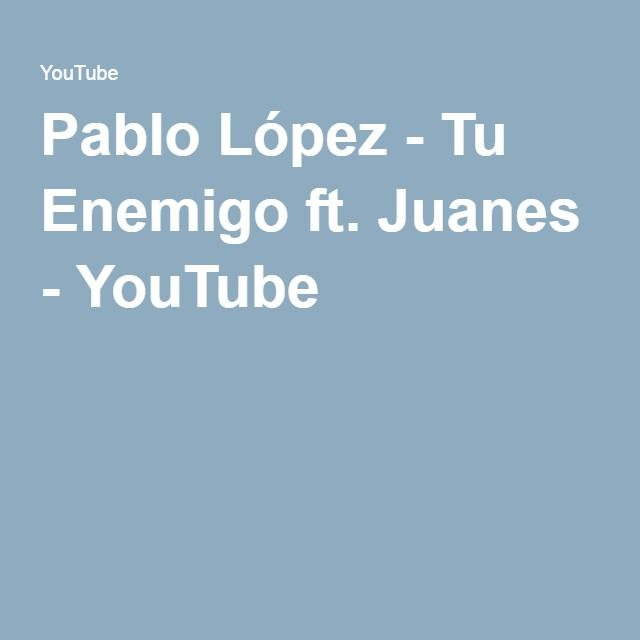 Pablo López - Tu Enemigo ft. Juanes - YouTube