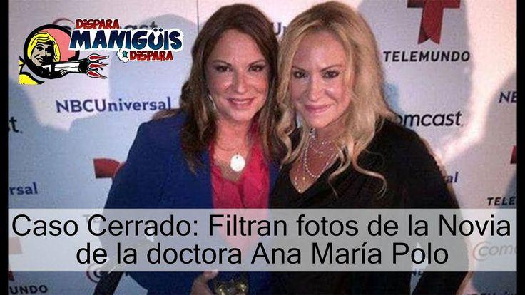 Caso Cerrado: Filtran Fotos de la Novia de la Doctora Ana María Polo