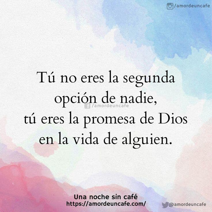 Tú no eres la segunda opción de nadie, tú eres la promesa de Dios en la vida de alguien.