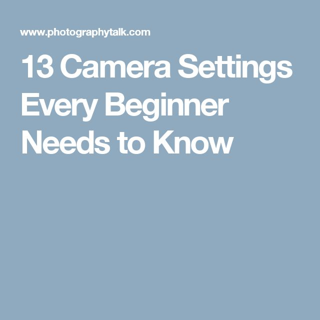 13 Camera Settings Every Beginner Needs to Know