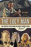 The Lucy Man by Cap Saucier: Scientists dream of making a discovery that changes the way we think. That dream came true for Dr. Donald C. Johanson when he found the most famous fossil in history, Lucy (Australopithecus afarensis). It was 1974, in Ethiopia, and Johanson was just beginning his career...