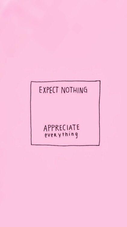 no esperar nada apreciar todo