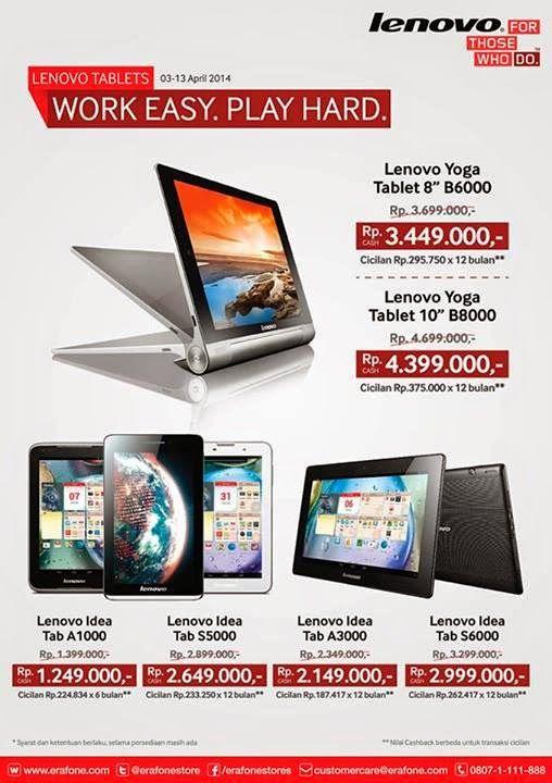 Promo Tablet Lenovo: Lenovo Yoga 8 inch Rp 3.449.000 Lenovo Yoga 10 inch Rp 4.399.000  Lenovo A1000 Rp 1.249.000 Lenovo A3000 Rp 2.149.000 Lenovo S5000 Rp 2.649.000 Lenovo S6000 Rp 2.999.000