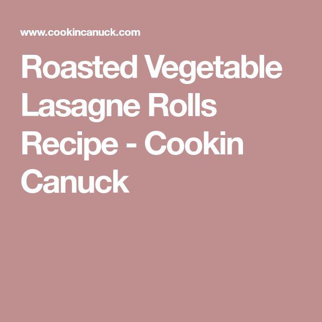 Roasted Vegetable Lasagne Rolls Recipe - Cookin Canuck
