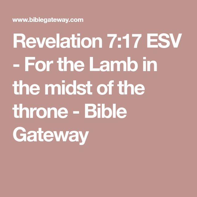 Revelation 7:17 ESV - For the Lamb in the midst of the throne - Bible Gateway