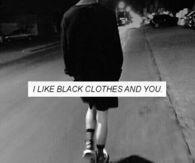I Like Black Clothes And You