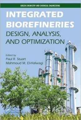 Integrated biorefineries : design, anlalysis, and optimization / edited by Paul R. Stuart, Mahmoud M. El-Halwagi