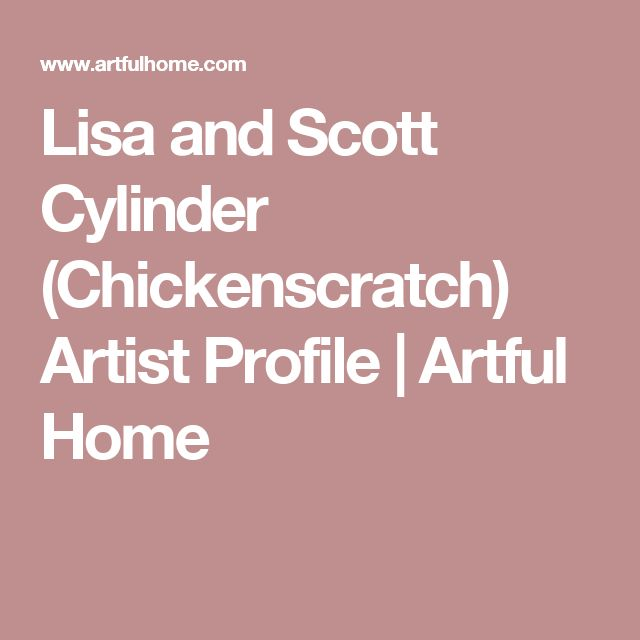 Lisa and Scott Cylinder (Chickenscratch) Artist Profile | Artful Home