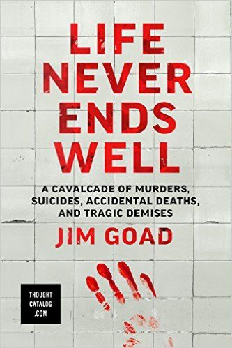 Life Never Ends Well    by Jim Goad